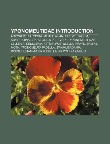 9781233070589: Yponomeutidae Introduction: Argyresthia, Yponomeuta, Ailanthus Webworm, Scythropia Crataegella, Attevinae, Yponomeutinae, Zelleria, Kessleria