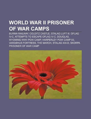 9781233070602: World War II Prisoner of War Camps: Burma Railway, Colditz Castle, Stalag Luft III, Oflag IV-C, Attempts to Escape Oflag IV-C, Douglas