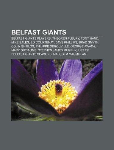 9781233070633: Belfast Giants: Belfast Giants players, Theoren Fleury, Tony Hand, Mike Bales, Ed Courtenay, Dave Phillips, Brad Smyth, Colin Shields