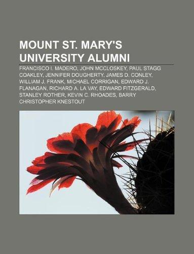 9781233071272: Mount St. Mary's University Alumni: Francisco I. Madero, John McCloskey, Paul Stagg Coakley, Jennifer Dougherty, James D. Conley