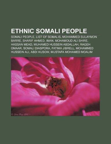 9781233071609: Ethnic Somali People: Somali People, List of Somalis, Mohammed Sulaymon Barre, Sharif Ahmed, Iman, Mohamoud Ali Shire, Hassan Mead