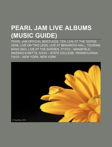 9781233071951: Pearl Jam Live Albums (Music Guide): Pearl Jam Official Bootlegs, Ten, Live at the Gorge 05-06, Live on Two Legs, Live at Benaroya Hall