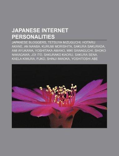 9781233072415: Japanese Internet Personalities: Japanese Bloggers, Tetsuya Mizuguchi, Hotaru Akane, an Nanba, Kurumi Morishita, Sakura Sakurada, Ami Ayukawa