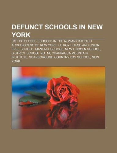 9781233072637: Defunct Schools in New York: List of Closed Schools in the Roman Catholic Archdiocese of New York, Le Roy House and Union Free School
