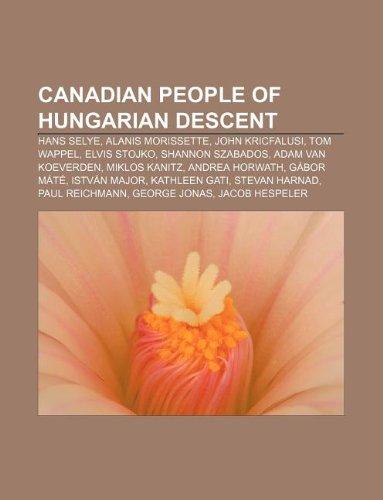 9781233072781: Canadian people of Hungarian descent: Hans Selye, Alanis Morissette, John Kricfalusi, Tom Wappel, Elvis Stojko, Shannon Szabados