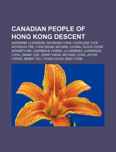 9781233072798: Canadian People of Hong Kong Descent: Adrienne Clarkson, Raymond Chan, Charlene Choi, Nicholas Tse, Lydia Shum, Michael Chong, Olivia Chow