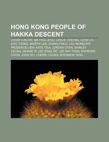 9781233073689: Hong Kong People of Hakka Descent: Chow Yun-Fat, Ma Ying-Jeou, Leslie Cheung, Leon Lai, Eric Tsang, Martin Lee, Zhang Fakui, Lau Wong-Fat
