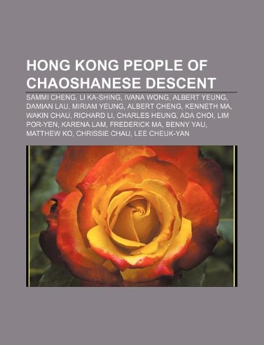 9781233073702: Hong Kong people of Chaoshanese descent: Sammi Cheng, Li Ka-shing, Ivana Wong, Albert Yeung, Damian Lau, Miriam Yeung, Albert Cheng, Kenneth Ma
