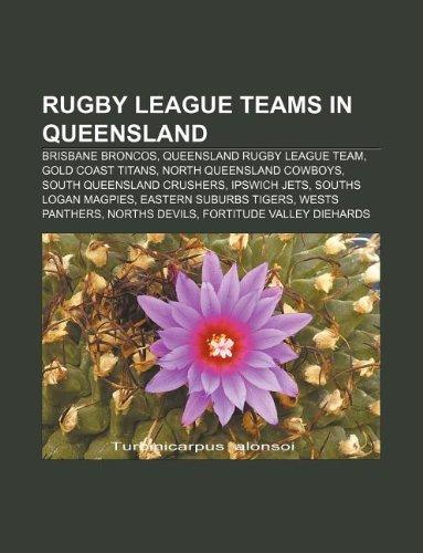 9781233074006: Rugby league teams in Queensland: Brisbane Broncos, Queensland rugby league team, Gold Coast Titans, North Queensland Cowboys