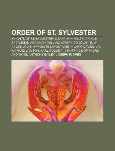 9781233074327: Order of St. Sylvester: Knights of St. Sylvester, Oskar Schindler, Prince Sadruddin Aga Khan, William Joseph Donovan, E. W. Pugin