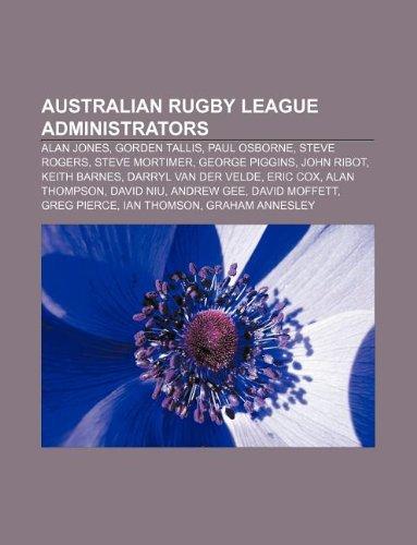 9781233075201: Australian Rugby League Administrators: Alan Jones, Gorden Tallis, Paul Osborne, Steve Rogers, Steve Mortimer, George Piggins, John Ribot
