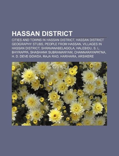 9781233075249: Hassan District: Cities and Towns in Hassan District, Hassan District Geography Stubs, People from Hassan, Villages in Hassan District