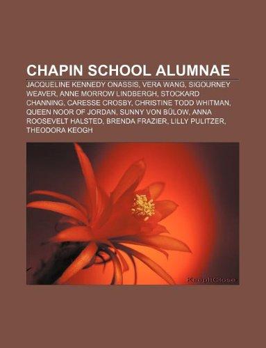 9781233075522: Chapin School Alumnae: Jacqueline Kennedy Onassis, Vera Wang, Sigourney Weaver, Anne Morrow Lindbergh, Stockard Channing, Caresse Crosby