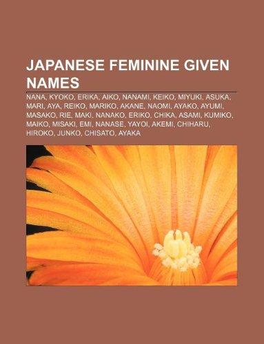9781233076956: Japanese Feminine Given Names: Nana, Kyoko, Erika, Aiko, Nanami, Keiko, Miyuki, Asuka, Mari, Aya, Reiko, Mariko, Akane, Naomi, Ayako, Ayumi