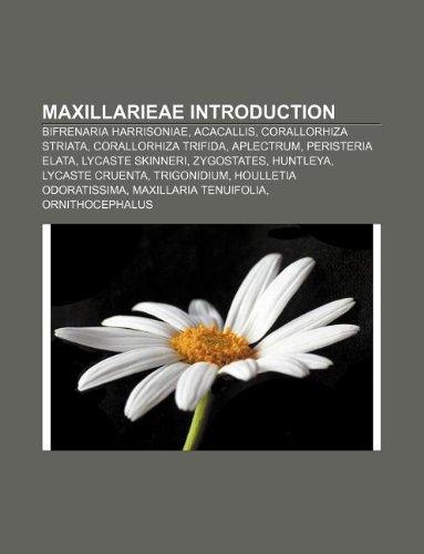 9781233077021: Maxillarieae Introduction: Bifrenaria Harrisoniae, Acacallis, Corallorhiza Striata, Corallorhiza Trifida, Aplectrum, Peristeria Elata