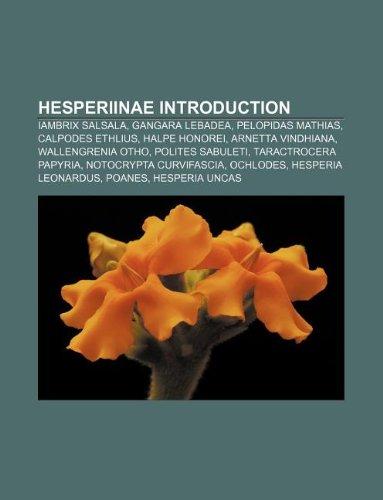 9781233077205: Hesperiinae Introduction: Iambrix Salsala, Gangara Lebadea, Pelopidas Mathias, Calpodes Ethlius, Halpe Honorei, Arnetta Vindhiana