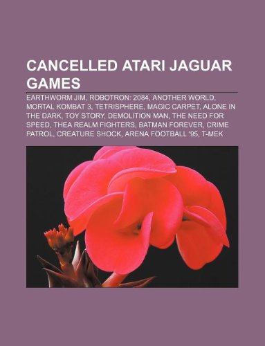 9781233077748: Cancelled Atari Jaguar Games: Earthworm Jim, Robotron: 2084, Another World, Mortal Kombat 3, Tetrisphere, Magic Carpet, Alone in the Dark