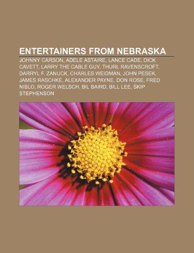 9781233078097: Entertainers from Nebraska: Johnny Carson, Adele Astaire, Lance Cade, Dick Cavett, Larry the Cable Guy, Thurl Ravenscroft, Darryl F. Zanuck