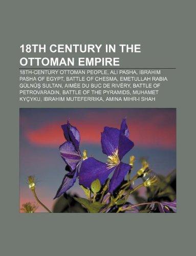 9781233078677: 18th Century in the Ottoman Empire: 18th-Century Ottoman People, Ali Pasha, Ibrahim Pasha of Egypt, Battle of Chesma