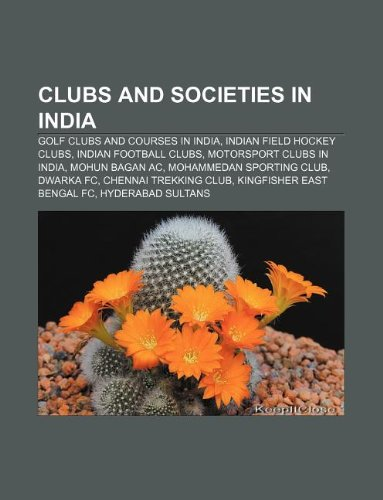 9781233078813: Clubs and Societies in India: Golf Clubs and Courses in India, Indian Field Hockey Clubs, Indian Football Clubs, Motorsport Clubs in India