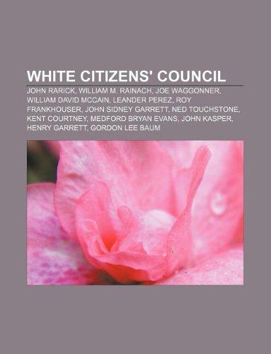 9781233079094: White Citizens' Council: John Rarick, William M. Rainach, Joe Waggonner, William David McCain, Leander Perez, Roy Frankhouser