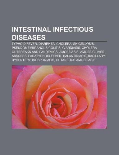9781233079797: Intestinal Infectious Diseases: Typhoid Fever, Diarrhea, Cholera, Shigellosis, Pseudomembranous Colitis, Giardiasis