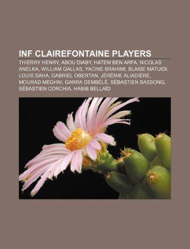 9781233079841: INF Clairefontaine Players: Thierry Henry, Abou Diaby, Hatem Ben Arfa, Nicolas Anelka, William Gallas, Yacine Brahimi, Blaise Matuidi