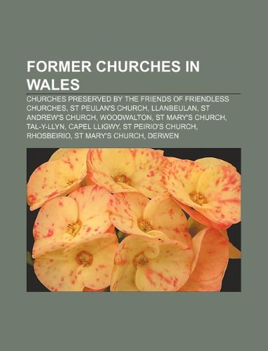 9781233079988: Former Churches in Wales: Churches Preserved by the Friends of Friendless Churches, St Peulan's Church, Llanbeulan, St Andrew's Church
