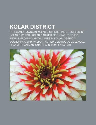 9781233081257: Kolar District: Cities and Towns in Kolar District, Hindu Temples in Kolar District, Kolar District Geography Stubs, People from Kolar