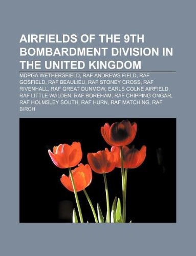 9781233081288: Airfields of the 9th Bombardment Division in the United Kingdom: Mdpga Wethersfield, RAF Andrews Field, RAF Gosfield, RAF Beaulieu