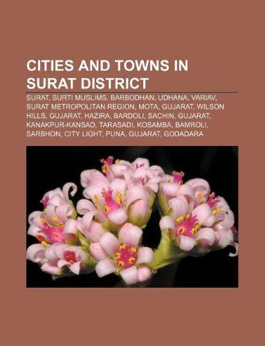 9781233081400: Cities and Towns in Surat District: Surat, Surti Muslims, Barbodhan, Udhana, Variav, Surat Metropolitan Region, Mota, Gujarat, Wilson Hills