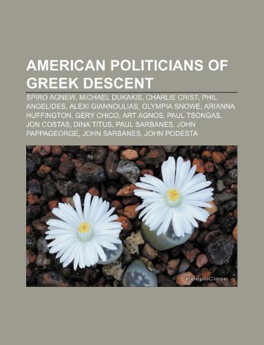 9781233081783: American Politicians of Greek Descent: Spiro Agnew, Michael Dukakis, Charlie Crist, Phil Angelides, Alexi Giannoulias, Olympia Snowe