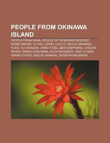 9781233081806: People from Okinawa Island: People from Naha, People of Okinawan Descent, Namie Amuro, Olivia Lufkin, Cocco, Seiichi Akamine, Fuko, Yui Aragaki