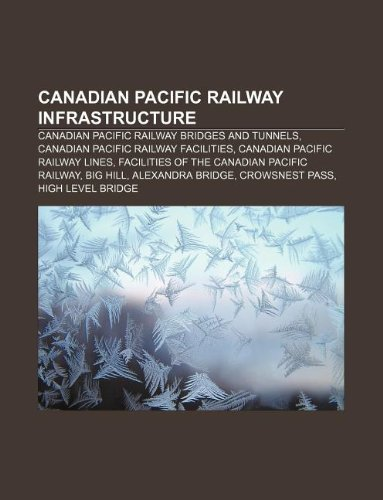 9781233081912: Canadian Pacific Railway infrastructure: Canadian Pacific Railway bridges and tunnels, Canadian Pacific Railway facilities