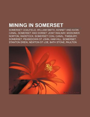 9781233081967: Mining in Somerset: Somerset Coalfield, William Smith, Kennet and Avon Canal, Somerset and Dorset Joint Railway, Midsomer Norton, Radstock