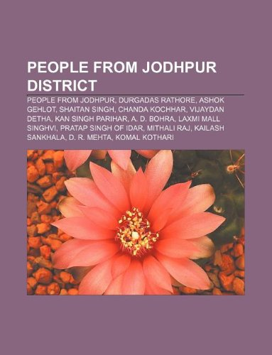 9781233082179: People from Jodhpur District: People from Jodhpur, Durgadas Rathore, Ashok Gehlot, Shaitan Singh, Chanda Kochhar, Vijaydan Detha