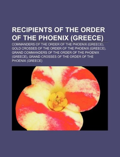 9781233082230: Recipients of the Order of the Phoenix (Greece): Commanders of the Order of the Phoenix (Greece)