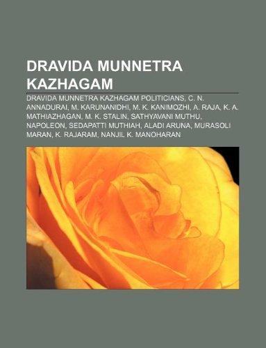 9781233084760: Dravida Munnetra Kazhagam: Dravida Munnetra Kazhagam Politicians, C. N. Annadurai, M. Karunanidhi, M. K. Kanimozhi, A. Raja, K. A. Mathiazhagan