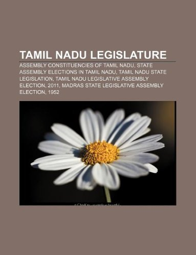 9781233084852: Tamil Nadu Legislature: Assembly Constituencies of Tamil Nadu, State Assembly Elections in Tamil Nadu, Tamil Nadu State Legislation