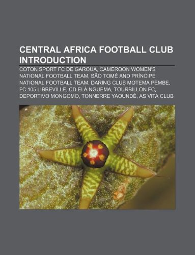9781233084890: Central Africa Football Club Introduction: Coton Sport FC de Garoua, Cameroon Women's National Football Team