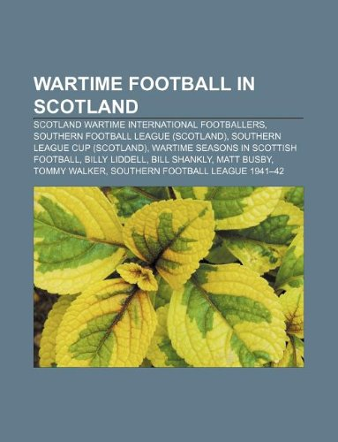 9781233085057: Wartime football in Scotland: Scotland wartime international footballers, Southern Football League (Scotland), Southern League Cup (Scotland)