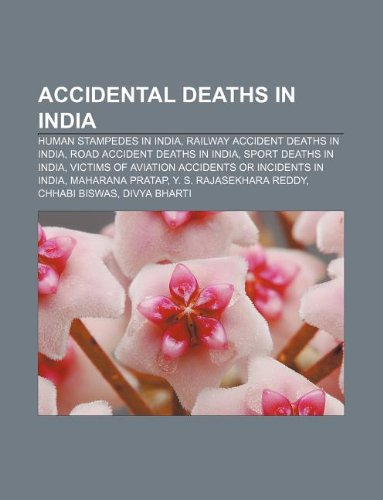 9781233086382: Accidental Deaths in India: Human Stampedes in India, Railway Accident Deaths in India, Road Accident Deaths in India, Sport Deaths in India
