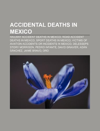 9781233086412: Accidental Deaths in Mexico: Railway Accident Deaths in Mexico, Road Accident Deaths in Mexico, Sport Deaths in Mexico