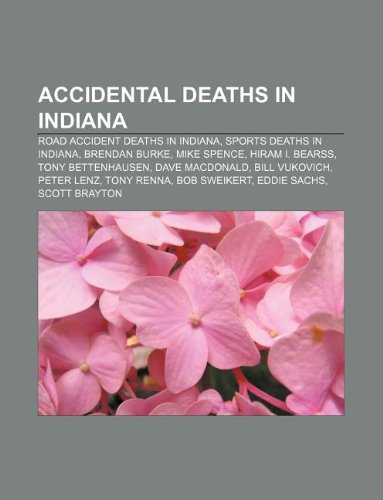 9781233086481: Accidental Deaths in Indiana: Road Accident Deaths in Indiana, Sports Deaths in Indiana, Brendan Burke, Mike Spence, Hiram I. Bearss