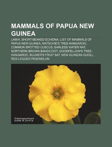 9781233086986: Mammals of Papua New Guinea: Lamia, Short-Beaked Echidna, List of Mammals of Papua New Guinea, Matschie's Tree-Kangaroo, Common Spotted Cuscus