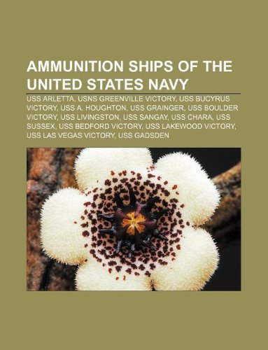 9781233087532: Ammunition Ships of the United States Navy: USS Arletta, Usns Greenville Victory, USS Bucyrus Victory, USS A. Houghton, USS Grainger