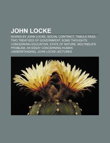 9781233088416: John Locke: Works by John Locke, Social Contract, Tabula Rasa, Two Treatises of Government, Some Thoughts Concerning Education, St