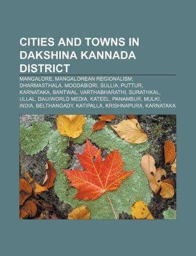9781233088515: Cities and Towns in Dakshina Kannada District: Mangalore, Mangalorean Regionalism, Dharmasthala, Moodabidri, Sullia, Puttur, Karnataka, Bantwal