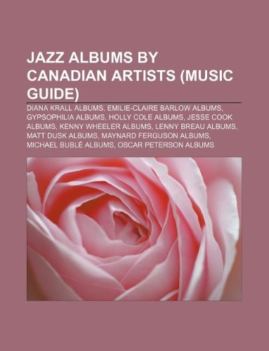 9781233089154: Jazz Albums by Canadian Artists (Music Guide): Diana Krall Albums, Emilie-Claire Barlow Albums, Gypsophilia Albums, Holly Cole Albums