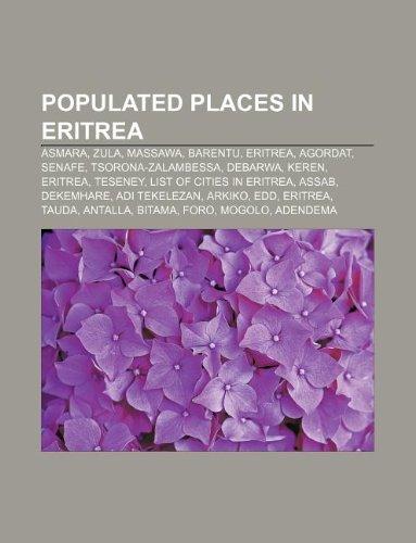 9781233089437: Populated Places in Eritrea: Asmara, Zula, Massawa, Barentu, Eritrea, Agordat, Senafe, Tsorona-Zalambessa, Debarwa, Keren, Eritrea, Teseney